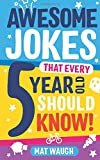 Awesome Jokes That Every 5 Year Old Should Know!: Bucketloads of rib ticklers, tongue twisters and...