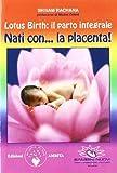 Lotus birth: il parto integrale. Nati con... la placenta!