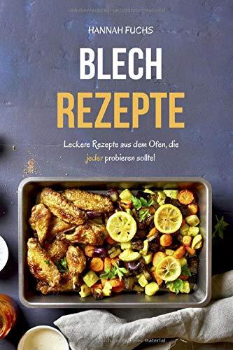 Blech Rezepte: Leckere Rezepte aus dem Ofen, die jeder probieren sollte