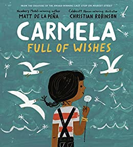 Carmela Full of Wishes by [Matt de la Peña, Christian Robinson]