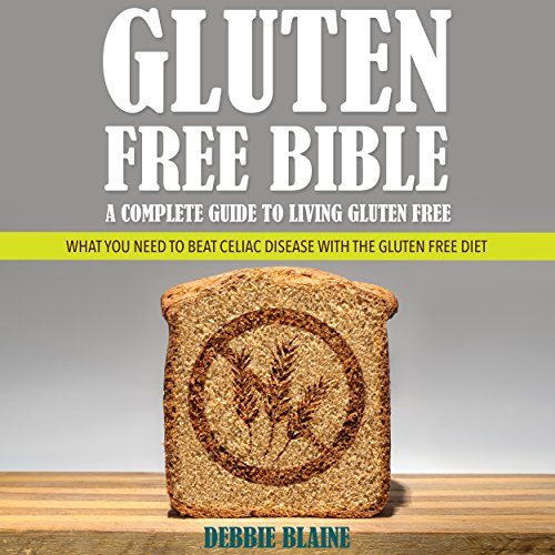 Gluten-Free Bible: A Complete Guide to Living Gluten Free audiobook cover art