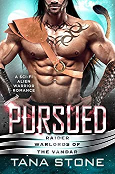 Pursued: A Sci-Fi Alien Warrior Romance (Raider Warlords of the Vandar Book 4) by [Tana Stone]
