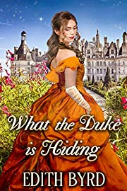What the Duke is Hiding: A Clean & Sweet Regency Historical Romance Novel