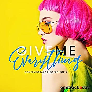 Give Me Everything: Contemporary Electro Pop 4