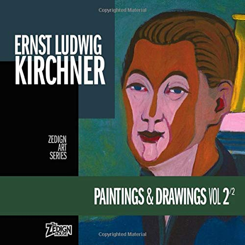 Ernst Ludwig Kirchner - Paintings & Drawings Vol 2 (Zedign Art Series, Band 134)