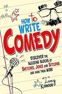Tony Kirwood - How To Write Comedy