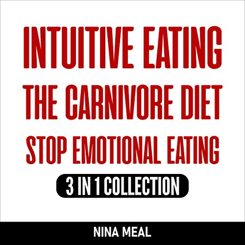 Intuitive Eating, The Carnivore Diet, Stop Emotional Eating: 3 in 1 Collection  By  cover art