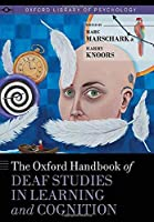 The Oxford Handbook of Deaf Studies in Learning and Cognition (Oxford Library of Psychology)