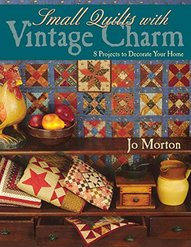 Small Quilts With Vintage Charm: 8 Projects To Decorate Your Home