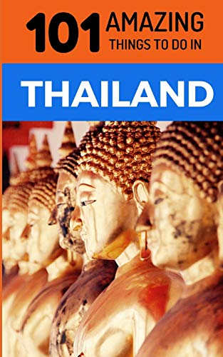 101 Amazing Things to Do in Thailand: Thailand Travel Guide [Lingua Inglese]