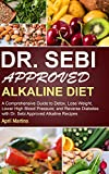 DR. SEBI APPROVED ALKALINE DIET: A Comprehensive Guide to Detox, Lose Weight, Lower High Blood Pressure, and Reverse Diabetes with Dr. Sebi Approved Alkaline Recipes
