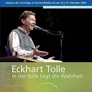 In der Stille liegt die Wahrheit     Audios der Vorträge in Fürstenfeldbruck am 12./13. Oktober 2007              Autor:                                                                                                                                 Eckhart Tolle                               Sprecher:                                                                                                                                 Eckhart Tolle                      Spieldauer: 2 Std. und 58 Min.     30 Bewertungen     Gesamt 5,0