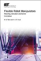 Flexible Robot Manipulators: Modelling, simulation and control (Control, Robotics and Sensors)