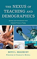 The Nexus of Teaching and Demographics: Context and Connections from Colonial Times to Today