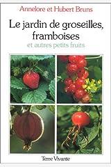 Le jardin de groseilles, framboises et autres petits fruits: Culture des principales espèces d'arbustes à baies Poche