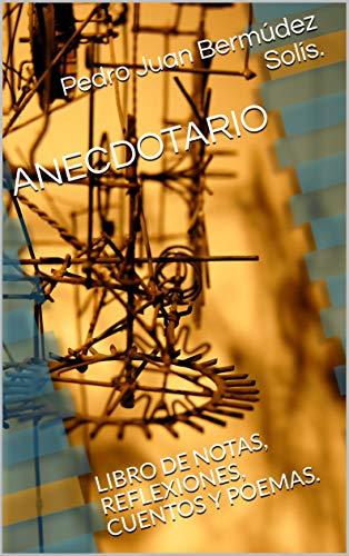 ANECDOTARIO: LIBRO DE NOTAS, REFLEXIONES, CUENTOS Y POEMAS. (1)