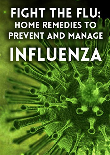 FIGHT THE FLU: Home remedies to Prevent and Manage Influenza by [Anna Morgan]