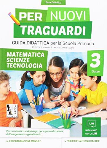 Per nuovi traguardi. Matematica, scienze, tecnologia. Per la scuola elementare. Ediz. per la scuola: 3