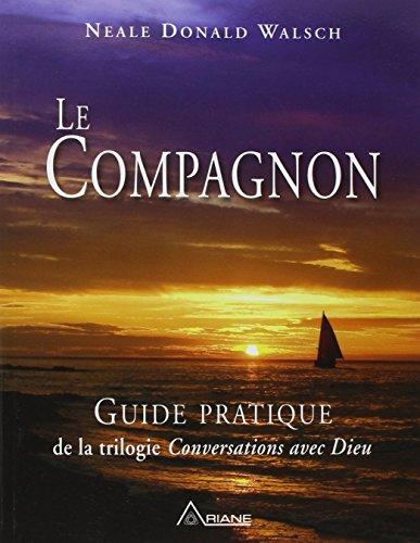 """Le Compagnon - Guide pratique de la trilogie """"Conversations avec Dieu"""""""