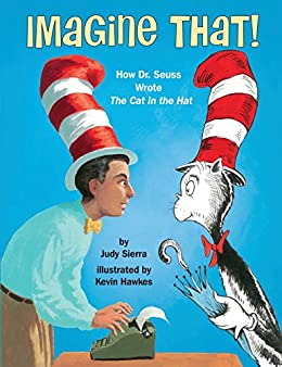 Imagine That!: How Dr. Seuss Wrote The Cat in the Hat by [Judy Sierra, Kevin Hawkes]