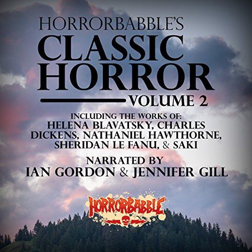 HorrorBabble's Classic Horror: Volume 2                   By:                                                                                                                                 H. P. Lovecraft,                                                                                        Ambrose Bierce,                                                                                        Helena Blavatsky,                   and others                          Narrated by:                                                                                                                                 Ian Gordon,                                                                                        Jennifer Gill                      Length: 4 hrs and 24 mins     39 ratings     Overall 4.9