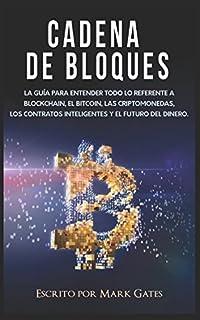 Cadena de bloques: La guía para entender todo lo referente a la cadena de bloques, Bitcoin, criptomonedas, contratos inteligentes y el futuro del dinero.