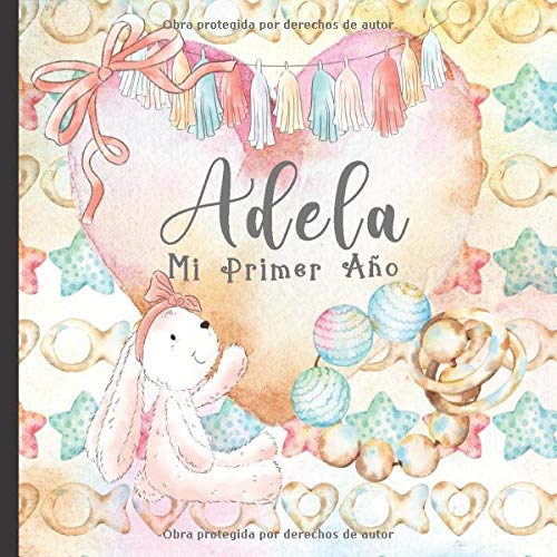 Adela: Mi Primer Ao: Recuerde y celebre el primer ao de su beb con este diario para bebs