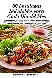 30 ENSALADAS SALUDABLES PARA CADA DÍA DEL MES: 30 Recetas de Ensaladas, Beneficios y Propiedades de los Ingredientes de las Ensaladas, Curiosidades sobre las Ensaladas, Tips para preparar Ensaladas.