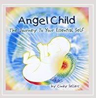 Angel Child (the Journey to Your Essential Self)