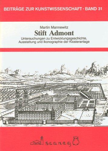 Stift Admont: Untersuchungen zu Entwicklungsgeschichte, Ausstattung und Ikonographie der Klosteranlage (Beiträge zur Kunstwissenschaft (BZK))