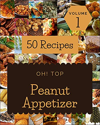 Oh! Top 50 Peanut Appetizer Recipes Volume 1: Peanut Appetizer Cookbook - Where Passion for Cooking Begins (English Edition)