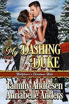 My Dashing Duke: Regency Romance (Wallflower's Christmas Wish Book 1) by [Tammy Andresen, Annabelle Anders]