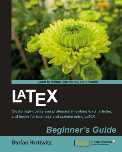 LaTeX Beginner\'s Guide: Create high-quality, professional-looking documents and books for business and science using LaTeX (English Edition)