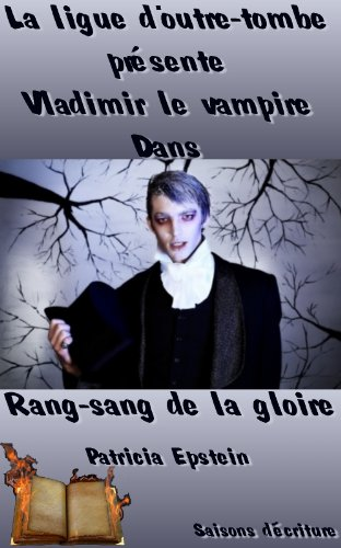 Vladimir le vampire - Les aventures fantastiques de la ligue d'Outre-Tombe: Rang-sang de la gloire