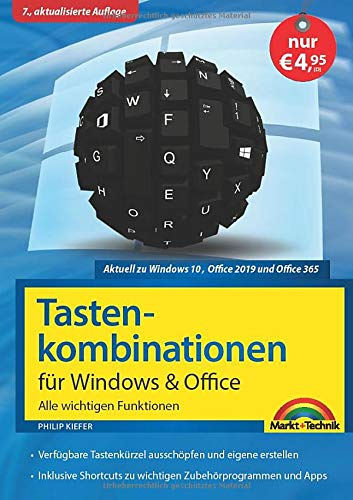 Tastenkombinationen für Windows 10, 7, 8.1 & Office 2019 - 2010 - Alle wichtigen Funktionen: Windows 10, Windows 7, Windows 8.1, Office 2019, 2016, 2013 und 2010
