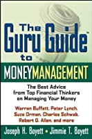 The Guru Guide to Money Management: The Best Advice from Top Financial Thinkers on Managing Your Money