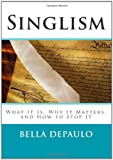 Image of Singlism: What It Is, Why It Matters, and How to Stop It
