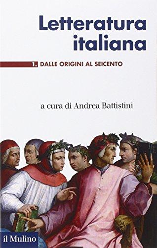 Letteratura italiana. Dalle origini al Seicento (Vol. 1)