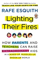 Lighting Their Fires: How Parents and Teachers Can Raise Extraordinary Kids in a Mixed-up, Muddled-up, Shook-up World (Esquith, Rafe (Non-Fiction))
