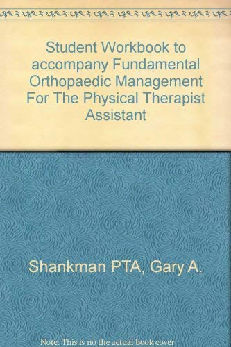 Student Workbook to accompany Fundamental Orthopaedic Management For The Physical Therapist Assistant