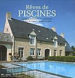 Rêves de piscines : Piscines intérieures et extérieures, bains de...