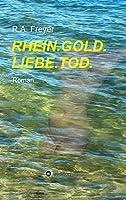 Rhein.Gold.Liebe.Tod.: Roman