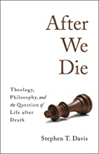 After We Die: Theology, Philosophy, and the Question of Life after Death
