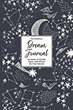 The Essential Dream Journal: 140 Pages to Record, Track, and Reflect On Your Dreams: Daily Dream Journaling and Tracking N...