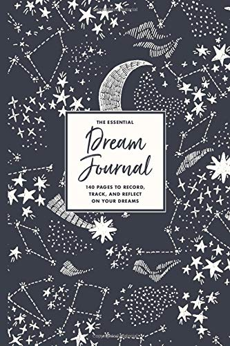 The Essential Dream Journal: 140 Pages to Record, Track, and Reflect On Your Dreams: Daily Dream Journaling and Tracking Notebook for Women & Girls