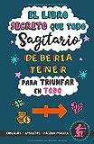 El libro secreto que todo Sagitario debería tener para triunfar en todo: Horóscopo Sagitario: consejos, amuletos, magia y más. Libro de Astrología ... Regalo para amiga (Astrología Práctica)