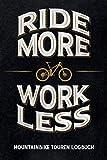 Ride More Work Less - Mountainbike Touren Logbuch: Tracke deine MTB Touren und Rides an deinem Homespot oder auf Trips, Mountainbike Journal zum ... tolles Geschenk für Biker (German Edition)