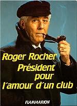 Roger Rocher – President pour l'amour d'un club
