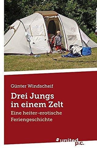 Drei Jungs in einem Zelt: Eine heiter-erotische Feriengeschichte
