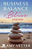 Business, Balance, and Bliss: How the B3 Method Can Transform Your Career and Life